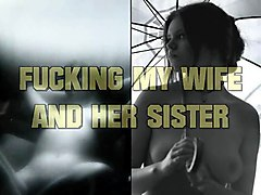 fucking my wife and her sister